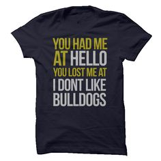 You had me at hello. You lost me at I dont like Bulldogs.