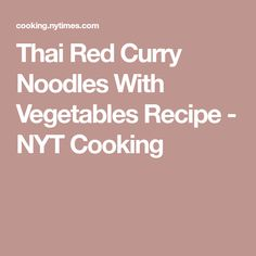 Thai Red Curry Noodles With Vegetables Recipe - NYT Cooking
