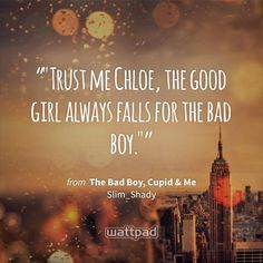 """""Trust me Chloe, the good girl always falls for the bad boy."""" - from The Bad Boy, Cupid and Me #wattpad"