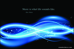 Rock - Pop - Country - HipHop - Jazz - Classical - Heavy Metal - Easy Listening... It doesn't matter. It's all life! From Sharon Carne. www.soundwellness.com