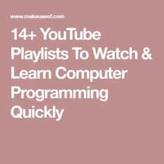 14+ YouTube Playlists To Watch & Learn Computer Programming Quickly
