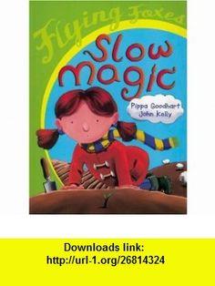 Slow Magic (Flying Foxes) (9780778715283) Pippa Goodhart, John Kelly , ISBN-10: 0778715280  , ISBN-13: 978-0778715283 ,  , tutorials , pdf , ebook , torrent , downloads , rapidshare , filesonic , hotfile , megaupload , fileserve