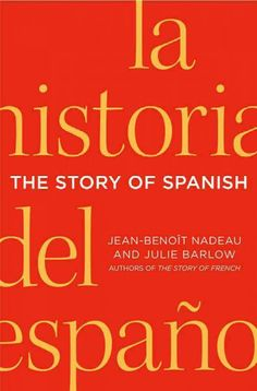 The story of Spanish / Jean-Benoît Nadeau and Julie Barlow.