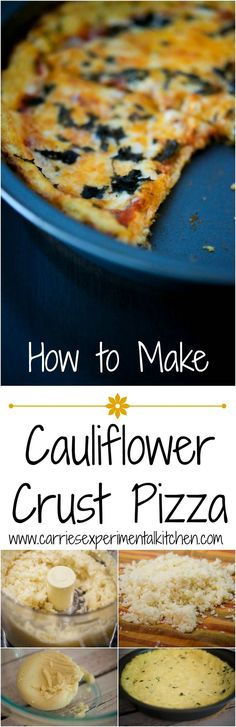 How to Make Cauliflower Crust Pizza   Make a healthier pizza crust out of cauliflower; then add your favorite toppings like sauce, cheese and fresh basil or grilled vegetables. Try making this in mini muffin tins also for a healthy appetizer too!