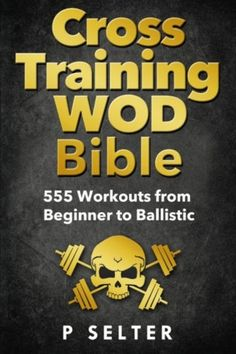 Big List of Crossfit Bodyweight Workouts | Cross Training WOD Bible: 555 Workouts from Beginner to Ballistic
