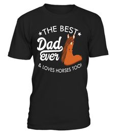 """# Mens The Best Dad Ever and loves Horses Too! Horse lover T-Shirt .  Special Offer, not available in shops      Comes in a variety of styles and colours      Buy yours now before it is too late!      Secured payment via Visa / Mastercard / Amex / PayPal      How to place an order            Choose the model from the drop-down menu      Click on """"Buy it now""""      Choose the size and the quantity      Add your delivery address and bank details      And that's it!      Tags: If you have the…"""