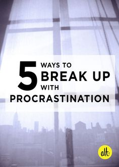 Tips for breaking up with procrastination and getting work done.