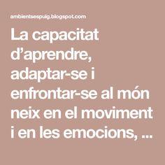 La capacitat d'aprendre, adaptar-se i enfrontar-se al món neix en el moviment i en les emocions, però no podem oblidar quetot progrés e...