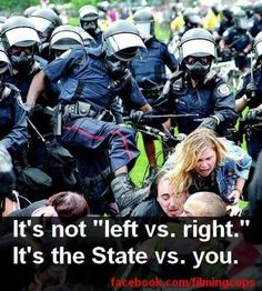 //It's not left vs right, Democrat vs Republican, or liberal vs conservative. It's the State vs YOU.  Figure it out, people, before it's too late....