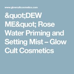 """""""DEW ME"""" Rose Water Priming and Setting Mist                      – Glow Cult Cosmetics"""