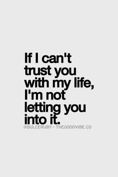 """If I can't trust you with my life, I'm not letting you into it."" - Dulce Ruby"