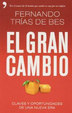 El gran cambio: Claves y oportunidades de una nueva era, de Fernando Trías de Bes. Máis información no catálogo: http://kmelot.biblioteca.udc.es/record=b1509269~S1*gag