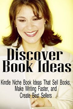 Kindle Niche Book Ideas That Sell Books, Make Writing Faster, and Create Best Sellers (Write a Book Fast and Easy)