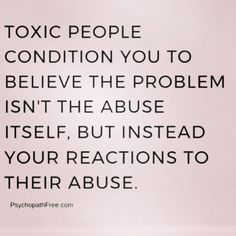 Toxic people condition you to believe the problem isn't the abuse itself, but instead your reactions to their abuse. Now Quotes, Life Quotes, Quotes To Live By, Humour Quotes, Abuse Quotes, Trauma, Ptsd, Deeps, Le Divorce