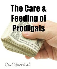 """""""The Care & Feeding of Prodigals"""" Do you have a prodigal in your life? If so, how are you responding? Are you helping or just helping them stay happy in their pigsty? April 21 - Soul Survival"""