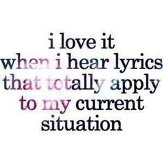 I really do. Listing to a song and thinking about the people in my life and things I'm struggling  with, and thinks I am loving seem so nice in a song.