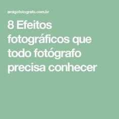 8 Efeitos fotográficos que todo fotógrafo precisa conhecer