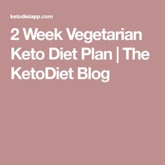 2 Week Vegetarian Keto Diet Plan | The KetoDiet Blog