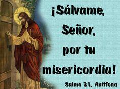 ¡Sálvame, Señor, por tu misericordia! (Salmo 31, Antífona)