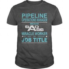 PIPELINE OPERATIONS MANAGER Because Badass Miracle Worker Is Not An Official Job Title LIMITED TIME ONLY. ORDER NOW if you like, Item Not Sold Anywhere Else. Amazing for you or gift for your family members and your friends. Thank you! #Because #Shirts