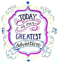 Example  Today is our greatest adventure