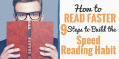 Do you wish you could finish books effortlessly? Do you wish to not only read faster, but retain all that you read? Learn to read faster in 9 simple steps.