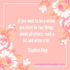 """Words of Wisdom Wednesday - """"If you want to be a writer you must do two things above all others: read a lot and write a lot."""" - Stephen King"""