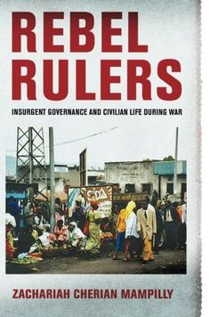 Rebel Rulers: Insurgent Governance and Civilian Life during War
