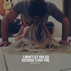 I Won't Let You Go Because I Love You