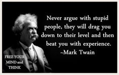 Argue with stupid people.