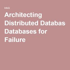 Architecting Distributed Databases for Failure