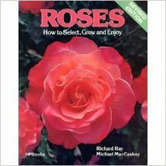 Roses: How to Select, Grow and Enjoy: Richard Ray, Michael MacCaskey: 9780895860798: Amazon.com: Books