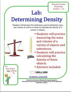Density Lab    PURPOSE  1) To practice the techniques used to determine mass and volume  2) To learn to calculate the density of a variety of objects.