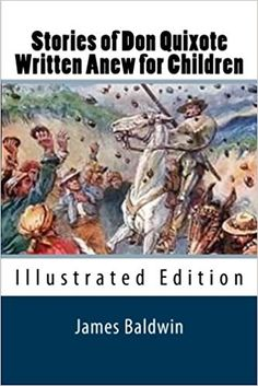 Stories of Don Quixote Written Anew for Children (Illustrated Edition): James Baldwin: 9781611044072: Amazon.com: Books
