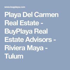 Playa Del Carmen Real Estate  - BuyPlaya Real Estate Advisors - Riviera Maya - Tulum