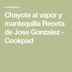Chayote al vapor y mantequilla Receta de Jose Gonzalez - Cookpad