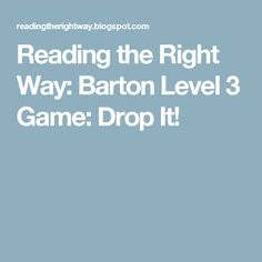 Reading the Right Way: Barton Level 3 Game: Drop It!
