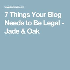 7 Things Your Blog Needs to Be Legal - Jade & Oak