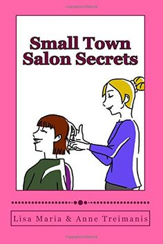 Small Town Salon Secrets: True stories about the stylists from Lisa's Classic Cuts that will make your hair curl! by Lisa Maria http://www.amazon.com/dp/1481146041/ref=cm_sw_r_pi_dp_ibfYub19CM0RR