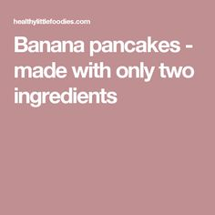 Banana pancakes - made with only two ingredients