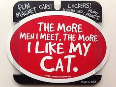 The more men I meet, the more I like my cat. 6x4 oval Magnet Prismatix DGM381
