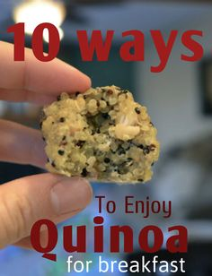 10 ways to enjoy Quinoa for breakfast.