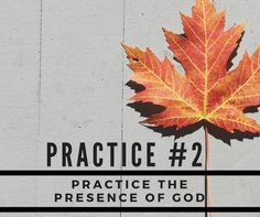 Practice #2: This practice helps us to form the habit of simple attentiveness to God.