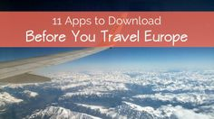 11 Apps to Download 11 apps you must download before traveling europe.