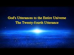"""Almighty God's Word """"God's Utterances to the Entire Universe (The Twenty-fourth Utterance)""""Readings of God's Words   819   2 years agoCopyStart at: The Descent, The Entire Universe, Christian Videos, The Shepherd, Spiritual Warfare, Believe In God, Knowing God, S Word, Faith In God"""
