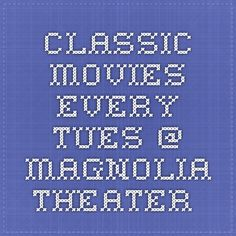 Classic movies every Tues @ Magnolia Theater