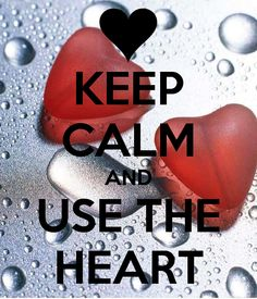 KEEP CALM AND USE THE HEART