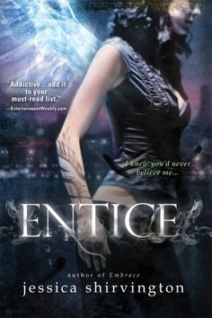 Entice (Embrace #2) by Jessica Shirvington: 17-year-old Violet Eden's whole life changed when she discovered she is Grigori – part angel, part human. Knowing who to trust is key, but when Grigori reinforcements arrive, it becomes clear everyone is hiding something - even her partner, Lincoln. It isn't easy to work with him and hide her feelings, especially when the electricity between her and exile Phoenix ignites, and she discovers his hold over her has become more dangerous than ever.