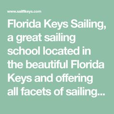 Florida Keys Sailing, a great sailing school located in the beautiful Florida Keys and offering all facets of sailing lessons and US Sailing Certification Courses Sailing Lessons, Us Sailing, Florida Keys, School, Beautiful