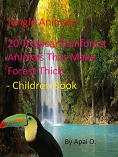 Jungle Animals: 20 Tropical Rainforest Animals That Make Thick Forest – Children Book by [Apai, O. Rainforest Animals, Jungle Animals, Great Thinkers, Abc For Kids, Books 2016, Ways Of Learning, Book Suggestions, The Hard Way, Funny Animals